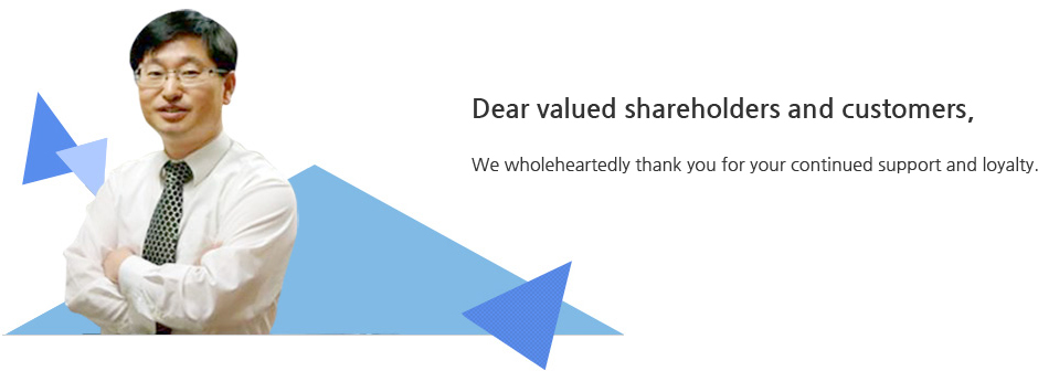 Dear valued shareholders and customers, We wholeheartedly thank you for your continued support and loyalty
